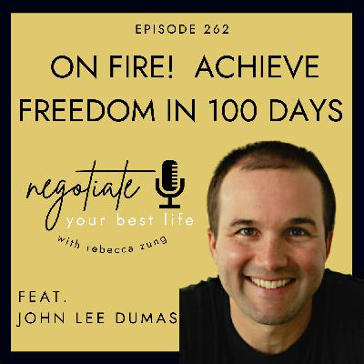 """""""On Fire!  Achieve Freedom in 100 Days"""" with John Lee Dumas on Negotiate Your Best Life with Rebecca Zung #262"""