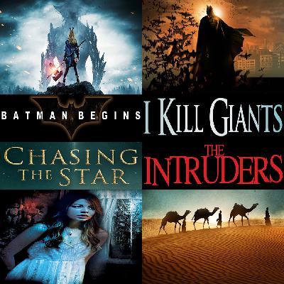 Week 169: (I Kill Giants (2017), Chasing the Star (2017), Intruders (2015), Batman Begins (2005))