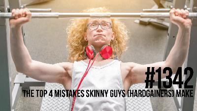 1342: The Top 4 Mistakes Skinny Guys (Hardgainers) Make Working Out