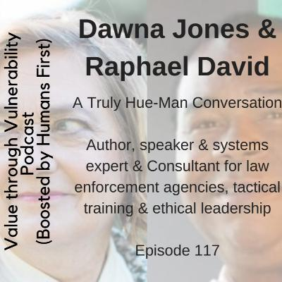 Episode 117 - A Truly Hue-Man Conversation with Raphael David, Consultant for law enforcement agencies, tactical training & ethical leadership & Dawna Jones, author, speaker & systems expert