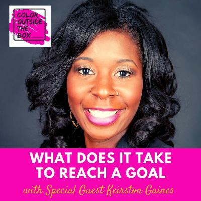 What does it take to Reach a Goal with Kierston Gaines