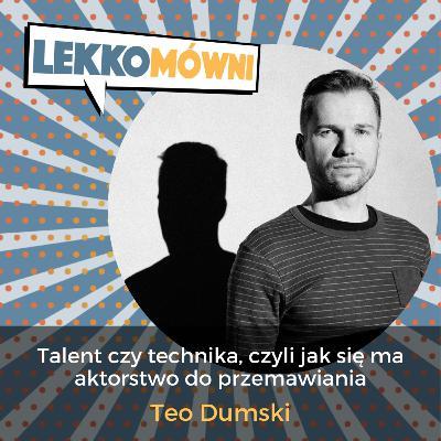 Talent czy technika, czyli jak się ma aktorstwo do przemawiania (Teo Dumski)