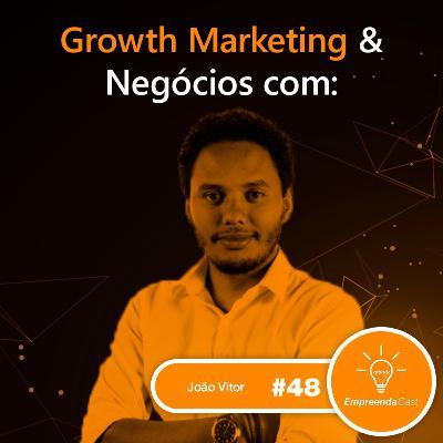 Growth Marketing & Negócios com: João Vitor | Empreenda Junto | #EP48