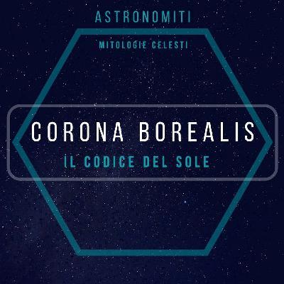 Ep. 10. La Corona Boreale. Il Codice del Sole