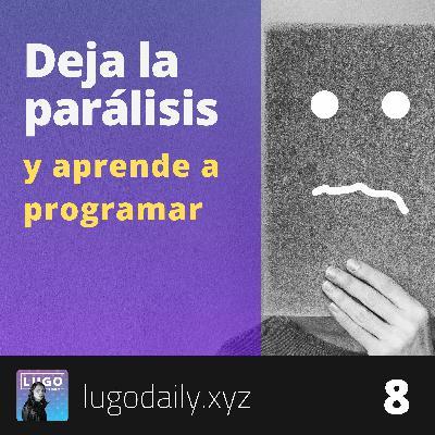 ¿Quieres aprender a programar y no sabes cómo comenzar? Deja la parálisis y escucha esto.
