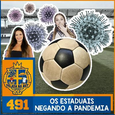 Pelada na Net #491 - Os Estaduais Negando A Pandemia