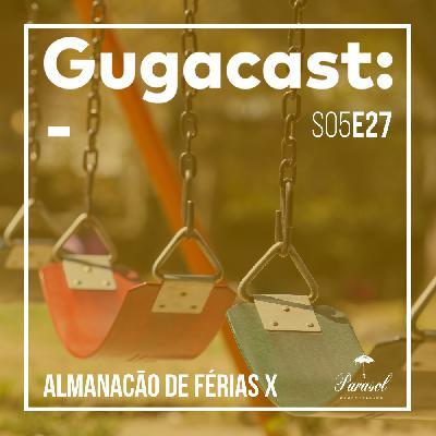 Almanacão de Férias X - Gugacast - S05E27