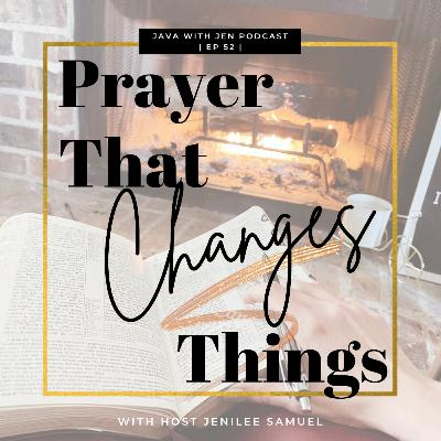 Ep 52: Prayer That Changes Things w/Jenilee Samuel