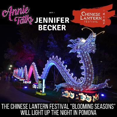 "Episode 89 - Annie Talks with Jennifer Becker from Chinese Lantern Festival 2019 presents ""Blooming Seasons"""