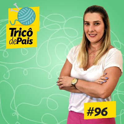 #096 - Desenvolvimento Cognitivo dos Filhos feat. Juliana Zucherato