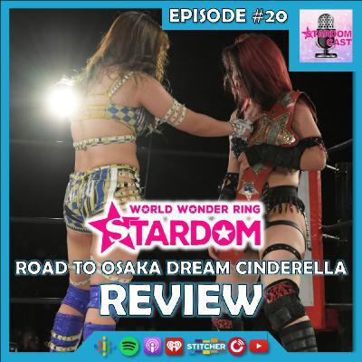 20: STARDOM Road to Osaka Dream Cinderella Review!