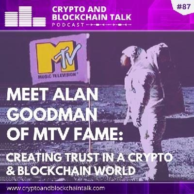 Alan Goodman: Creating Trust in a Crypto and Blockchain World #87