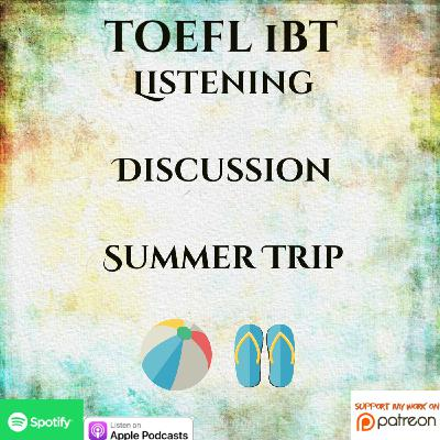 TOEFL iBT | Listening | Discussion | Summer Trip