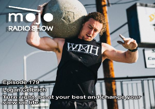 The Mojo Radio Show EP 179: Turn Right, Be Your Best Self, and Change Your View On Life - Logan Gelbrich