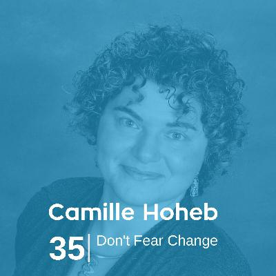 Ep 35. Camille Hoheb - Don't Fear Change