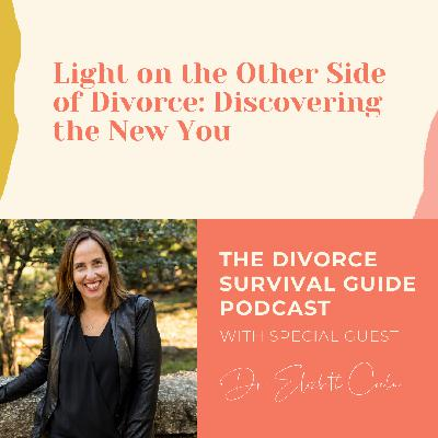Light on the Other Side of Divorce: Discovering the New You, with Dr. Elizabeth Cohen