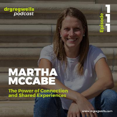 #111. Martha McCabe on The Power of Connection and Shared Experiences