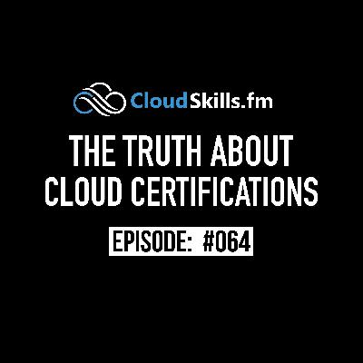 064: The Truth about Cloud Certifications