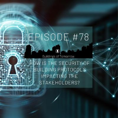 #78 How is the security of building protocols impacting the stakeholders?