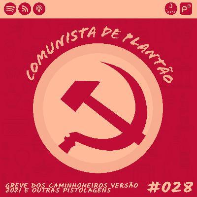 Comunista de Plantão #028: Greve dos Caminhoneiros Versão 2021 e outras pistolagens