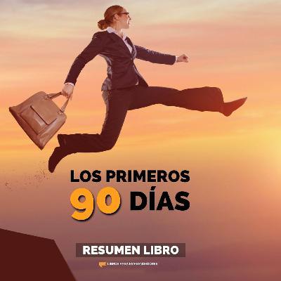Los Primeros 90 Días - Un Resumen de Libros para Emprendedores