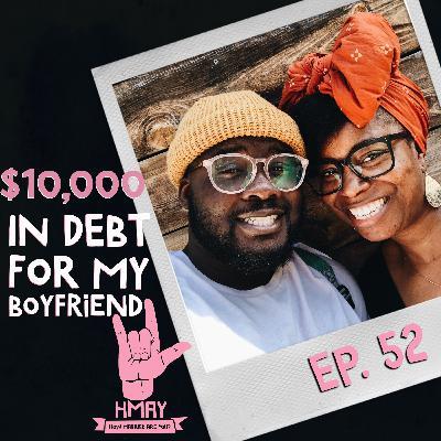 HMAY?! 052| $10,000 in Debt for My Boyfriend