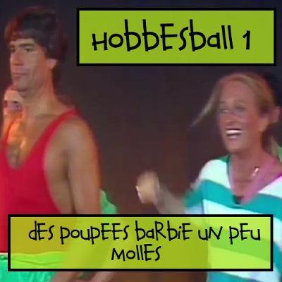 Hobbesball #1 - Des Poupées Barbie un peu molles