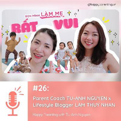 """#26 Parent Coach Tú-Anh Nguyễn x Lifestyle Blogger Lâm Thuý Nhàn: """"Bọn mình LÀM MẸ RẤT VUI"""""""