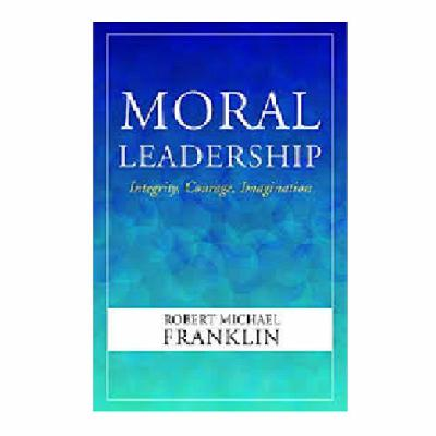 Podcast 795:  Moral Leadership: Integrity, Courage, Imagination with Robert Franklin
