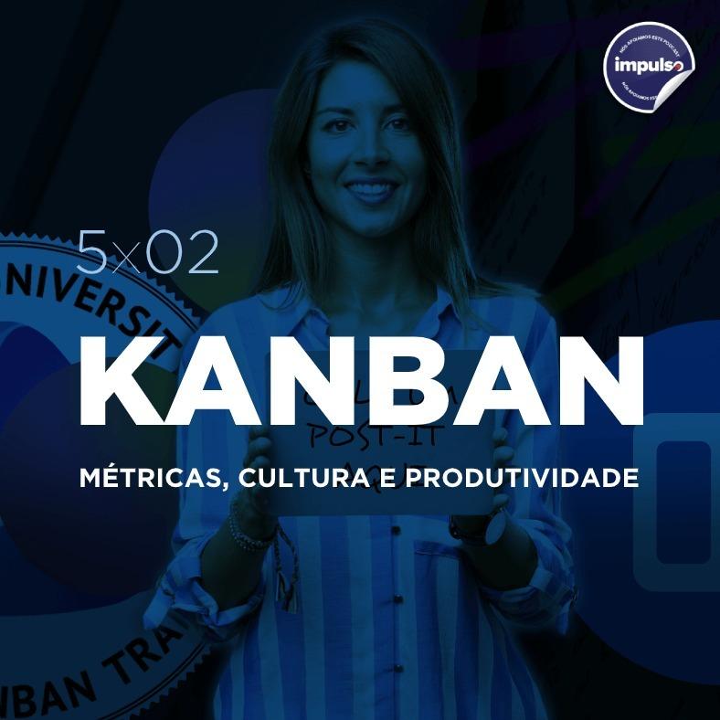 📝 5x02 - Short Tag #02: Kanban, métricas, cultura e produtividade