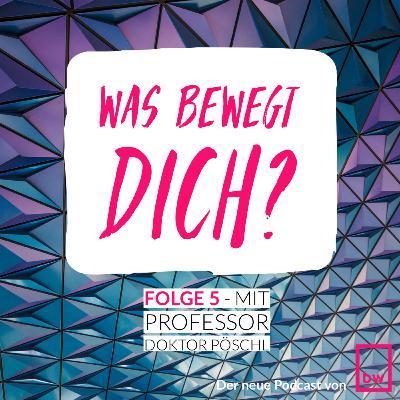 Was bewegt DICH? Insider-Gespräche zum digitalen Wandel mit Professor Doktor Pöschl.