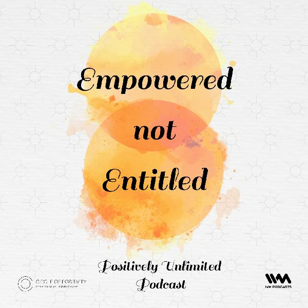 Ep. 32: Empowered Not Entitled