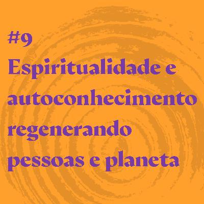 #9 Espiritualidade e autoconhecimento regenerando pessoas e planeta feat. André Trigueiro