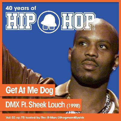 Vol.03 E75 - Get at Me Dog by DMX feat. Sheek Louch released in 1998 - 40 Years of Hip Hop