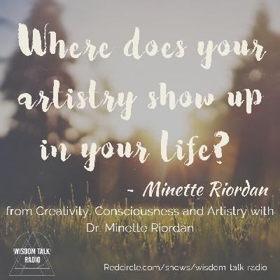 Creativity, Consciousness and Artistry: A Conversation with Dr. Minette Riordan