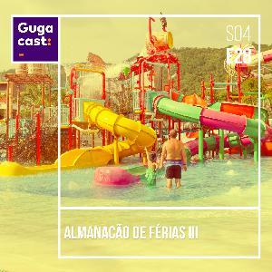 Almanacão de Férias III - Gugacast - S04E28