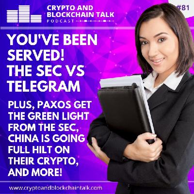 You've Been Served! The SEC vs Telegram, Plus Paxos Get the Green Light, and China Races Ahead! #81