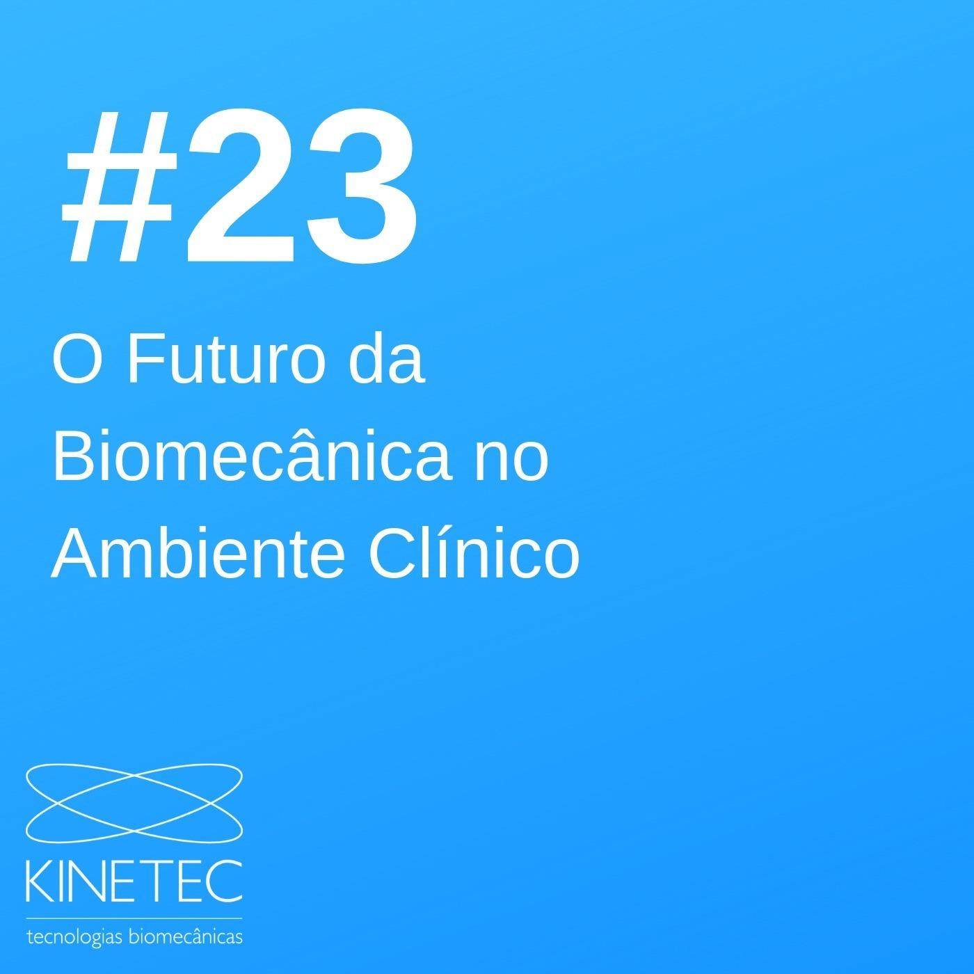 #023 O Futuro da Biomecânica no Ambiente Clínico