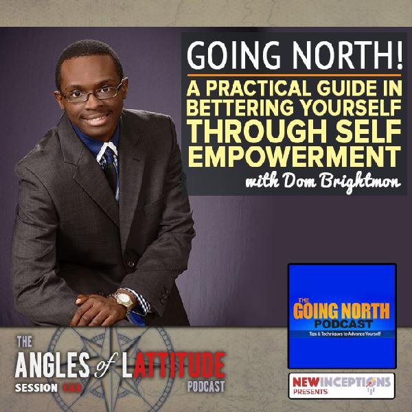 Going North! – A Practical Guide in Bettering Yourself through Self Empowerment with Dom Brightmon (AoL 133)