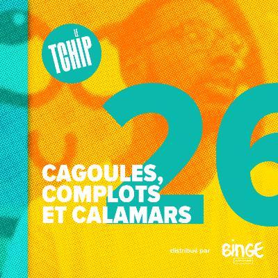 #26 - Cagoules, complots et calamars