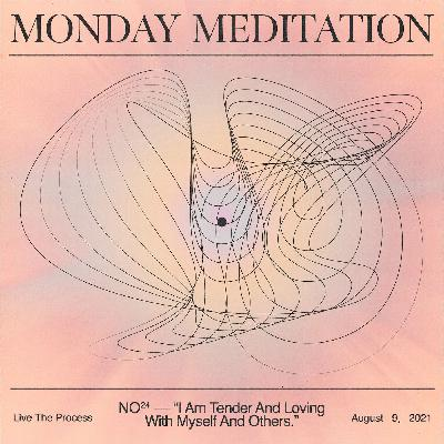 """Monday Meditation: """"I Am Tender And Loving With Myself And Others."""""""