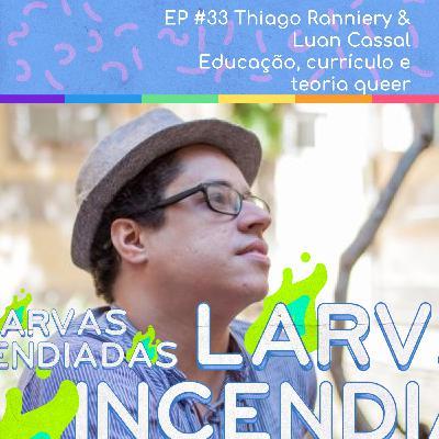 #33. Thiago Ranniery & Luan Cassal - Educação, currículo e teoria queer (Larvas Incendiadas)