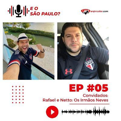 E o São Paulo? #05 - Rafael e Netto Neves