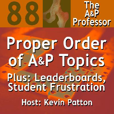 The Proper Order of Topics in A&P | Leaderboards | Student Frustration | TAPP 88