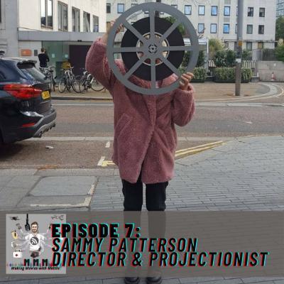 Episode 7: Sammy Patterson – Director & Projectionist