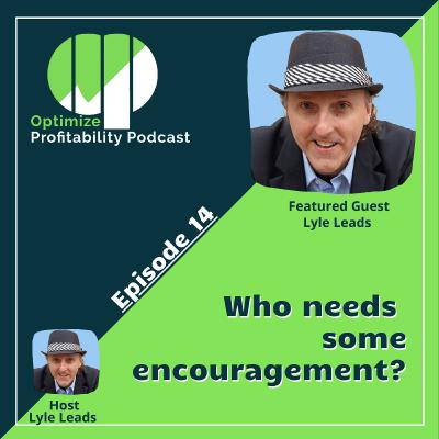 Episode 14 - Who Needs Some Encouragement? with Lyle Leads