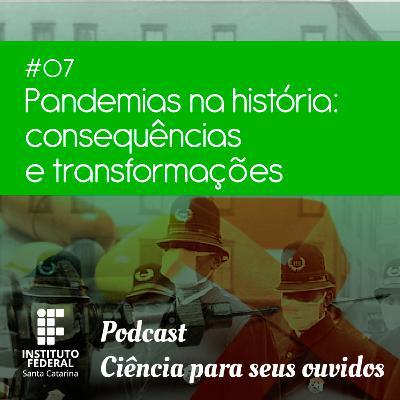 #07 | Ciência para seus ouvidos: Pandemias na história - consequências e transformações