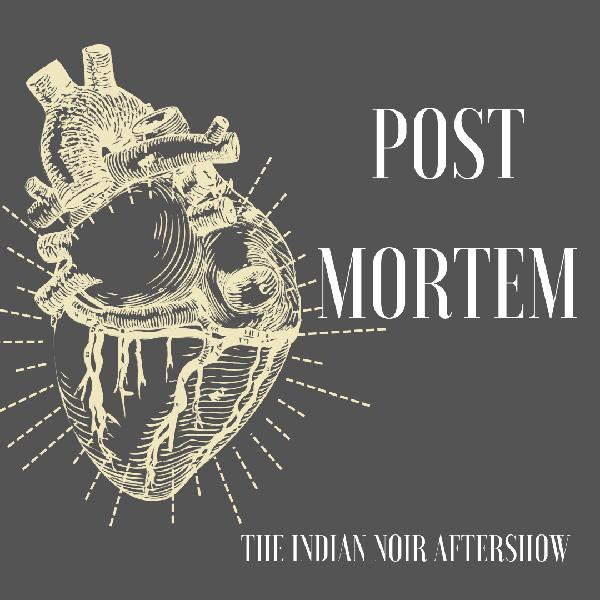 e2 Post Mortem - The Indian Noir Aftershow