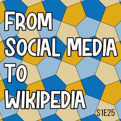S1E25 From Social Media to Wikipedia