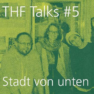 THF Talks #5 Stadt von unten